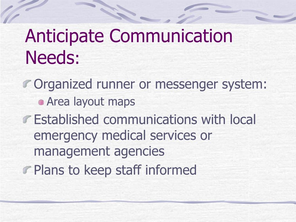 Anticipate Communication Needs