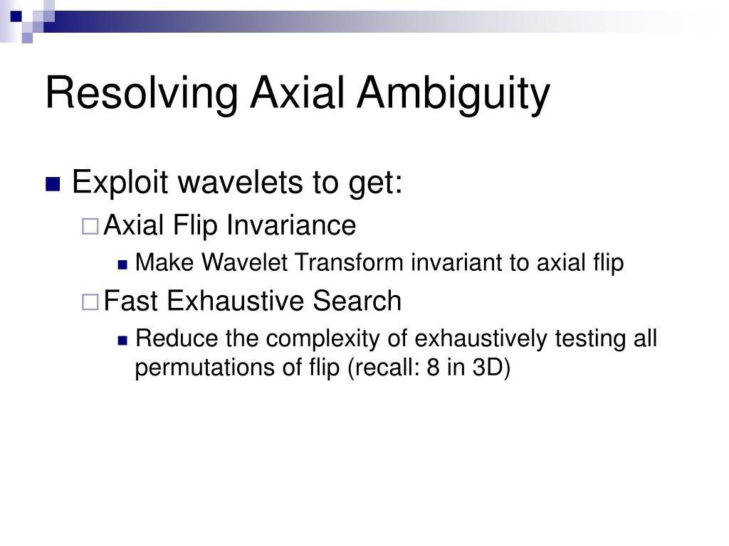 Resolving Axial Ambiguity