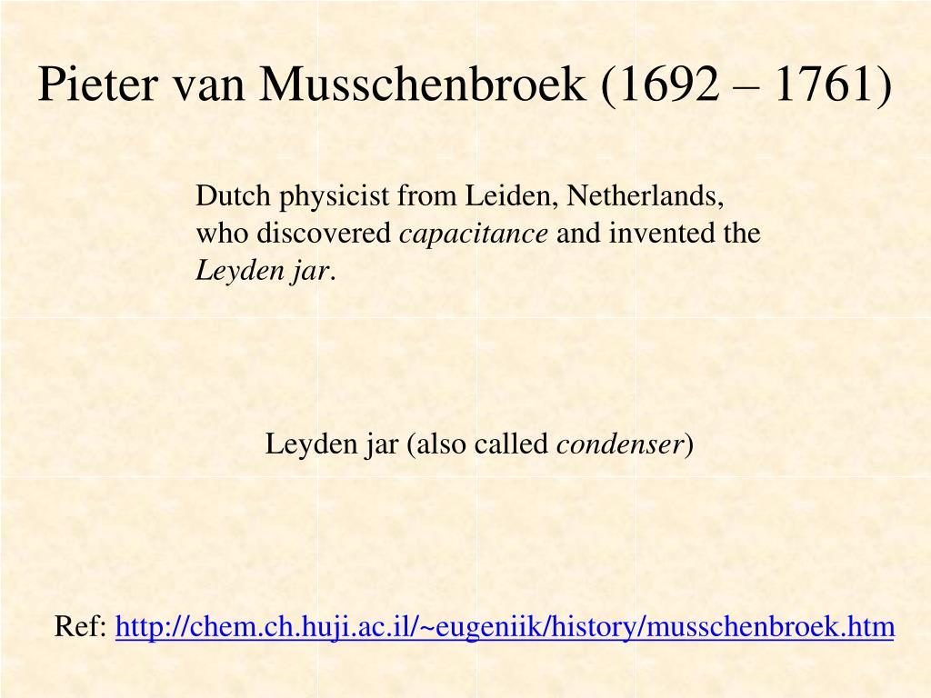 Pieter van Musschenbroek (1692 – 1761)