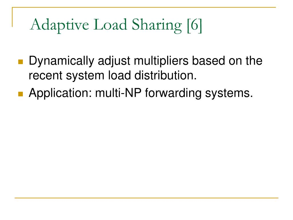 Adaptive Load Sharing [6]