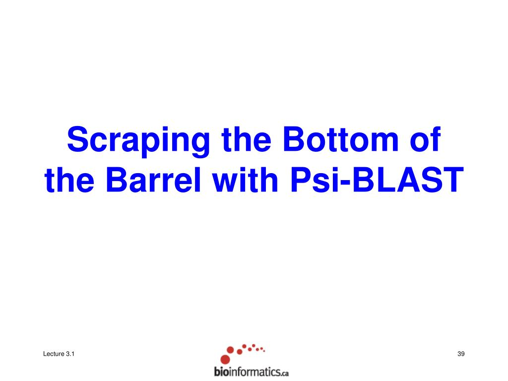 Scraping the Bottom of the Barrel with Psi-BLAST
