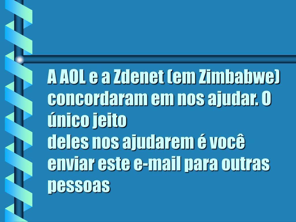 A AOL e a Zdenet (em Zimbabwe) concordaram em nos ajudar. O único jeito