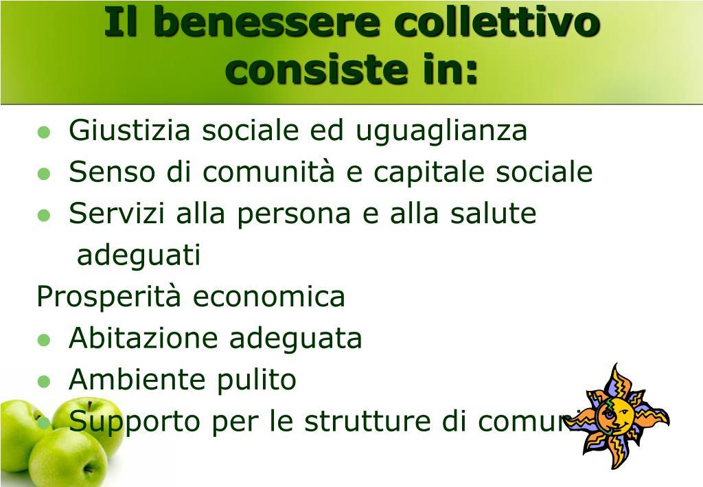 Il benessere collettivo consiste in: