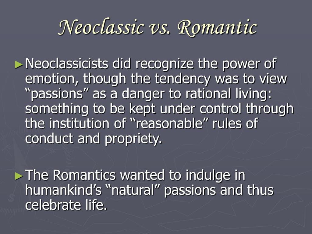 neoclassical vs romantic Neoclassical and romantic movements cover the period of 1750 to 1850 neoclassicism showed life to be more rational than it really was the romantics favou.