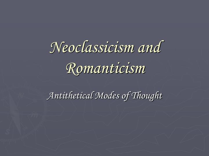 neoclassicism vs romanticism The subject matter and literary style is one of the most obvious places where works from the neoclassical versus the romantic period diverge neoclassical works typically adhere to past templates for structure romanticists, however, were more experimental in their literary approaches.