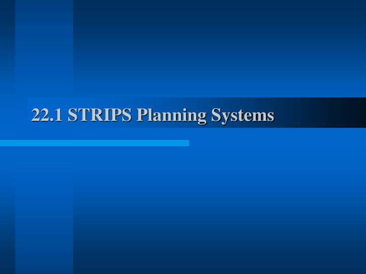 22 1 strips planning systems