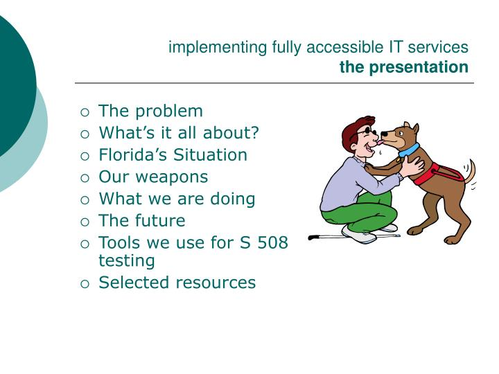 Implementing fully accessible it services the presentation l.jpg