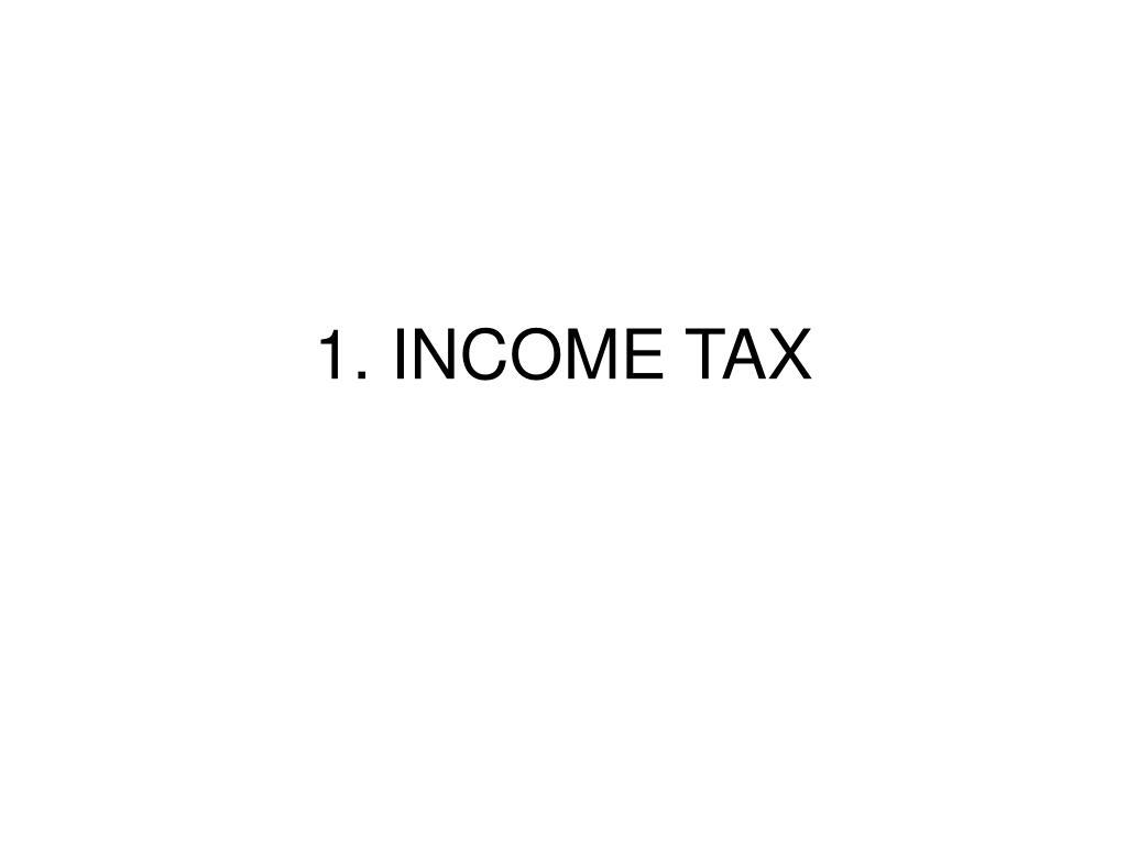 1. INCOME TAX