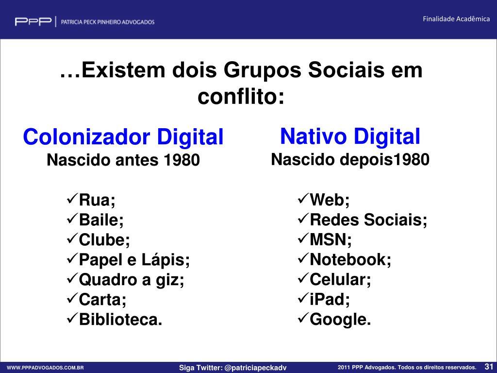 …Existem dois Grupos Sociais em conflito: