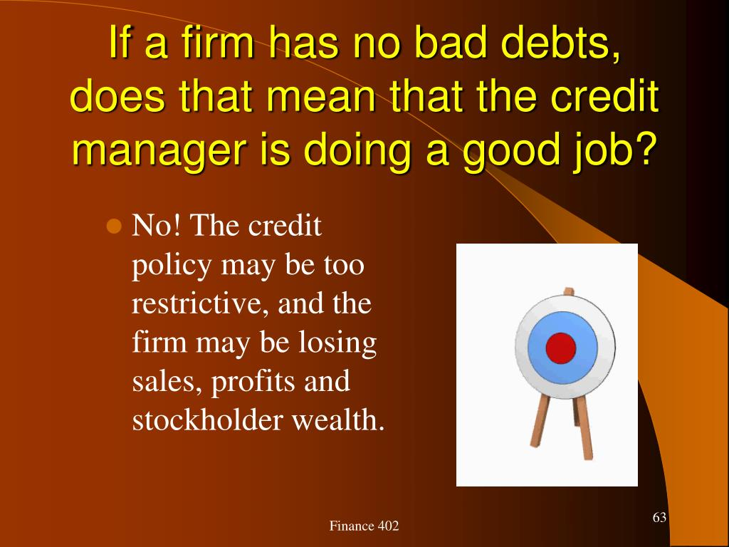 If a firm has no bad debts, does that mean that the credit manager is doing a good job?