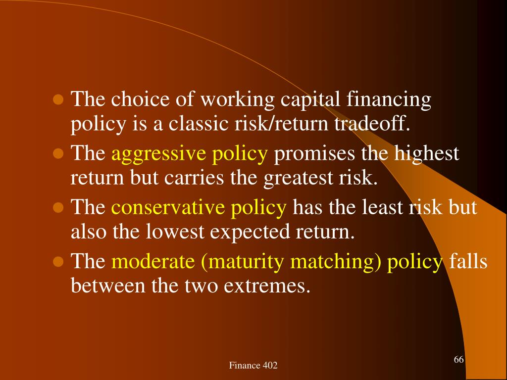 The choice of working capital financing policy is a classic risk/return tradeoff.
