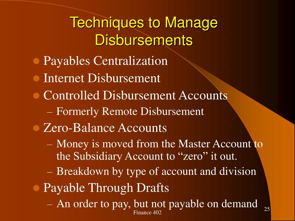 Techniques to Manage  Disbursements