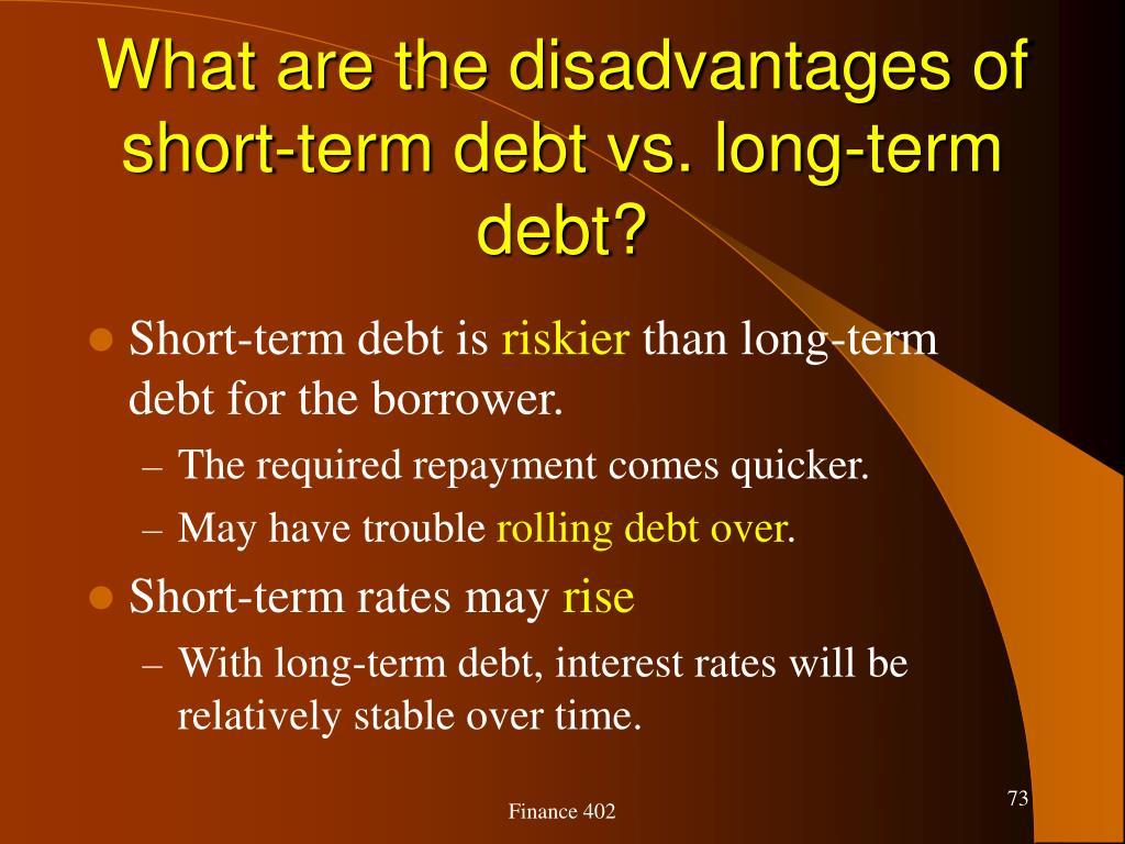 What are the disadvantages of short-term debt vs. long-term debt?