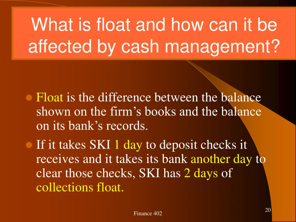 What is float and how can it be affected by cash management?