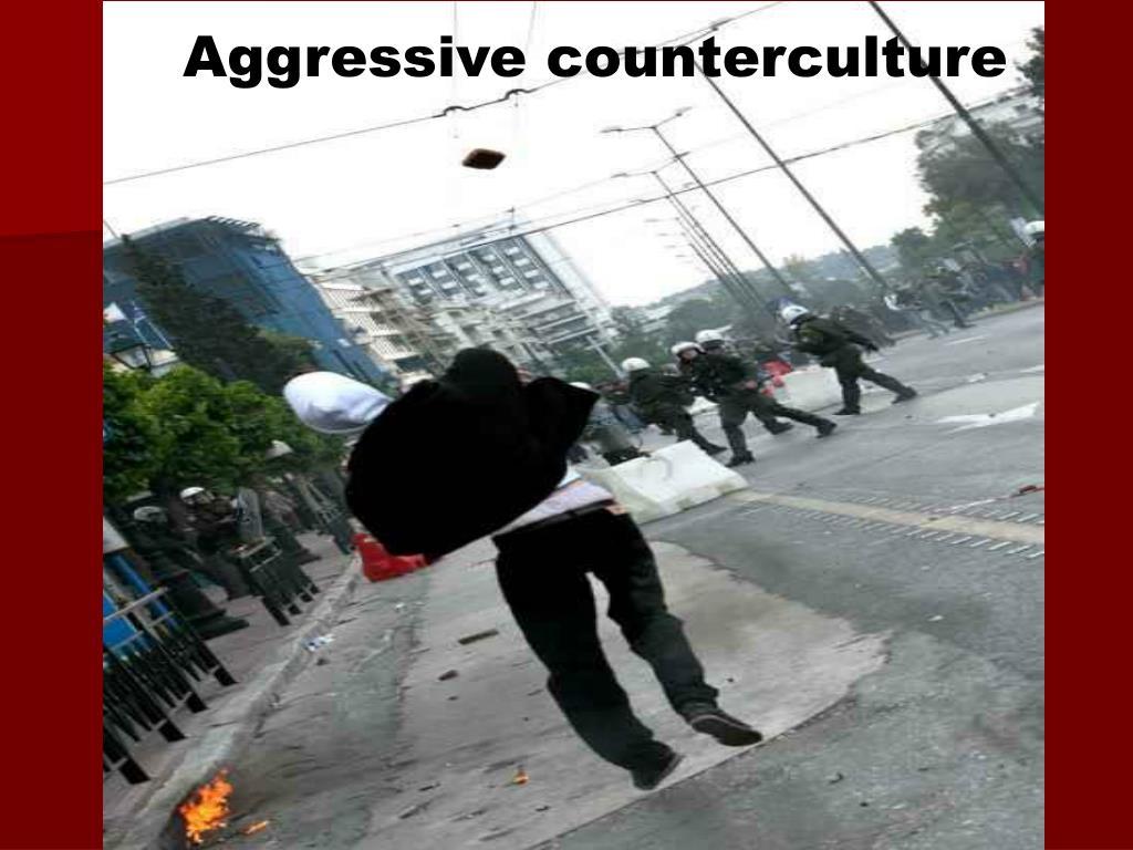 Aggressive counterculture