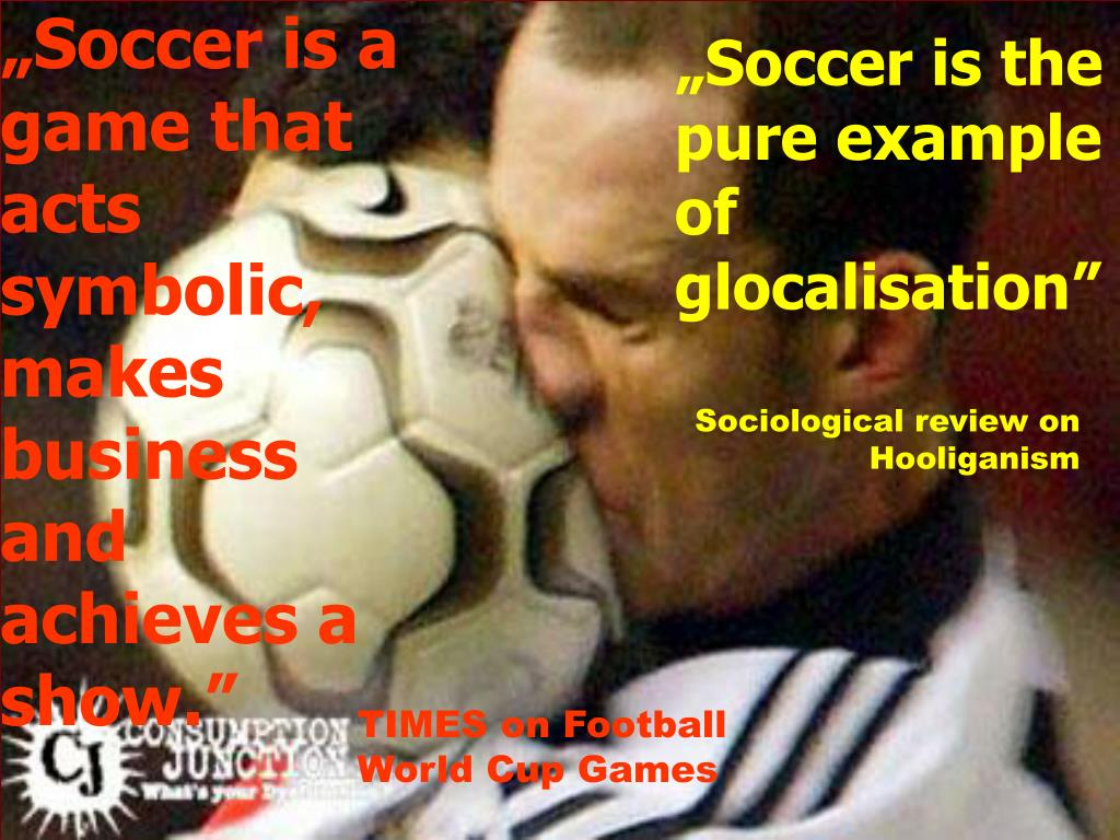 """Soccer is a game that acts symbolic, makes business and achieves a show."""