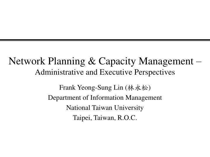 Network planning capacity management administrative and executive perspectives l.jpg