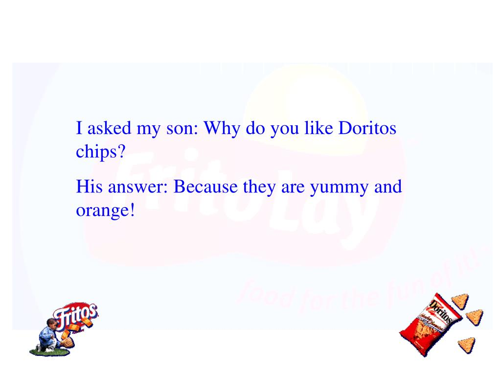I asked my son: Why do you like Doritos chips?