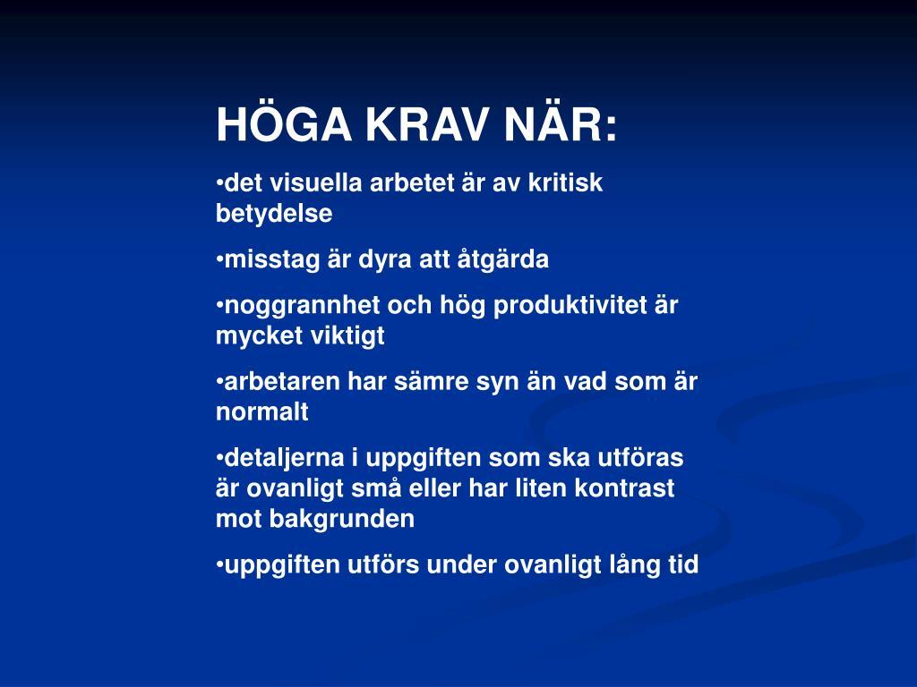 HÖGA KRAV NÄR: