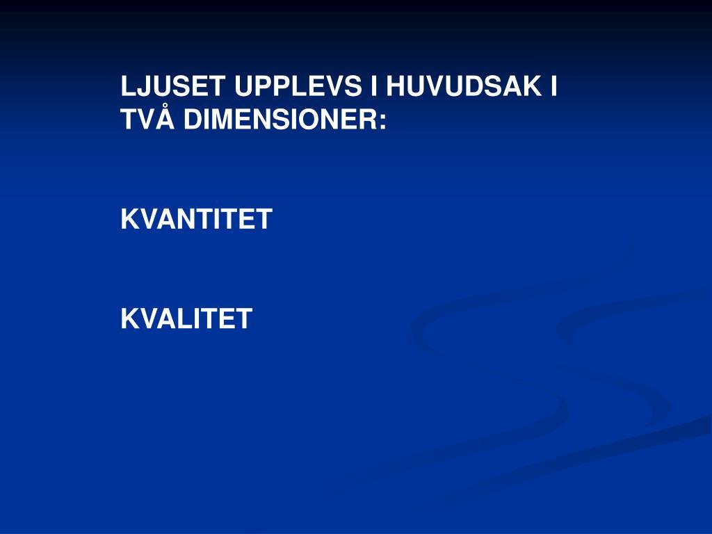 LJUSET UPPLEVS I HUVUDSAK I TVÅ DIMENSIONER: