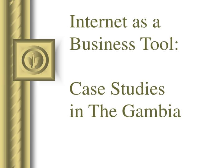 Internet as a business tool case studies in the gambia l.jpg