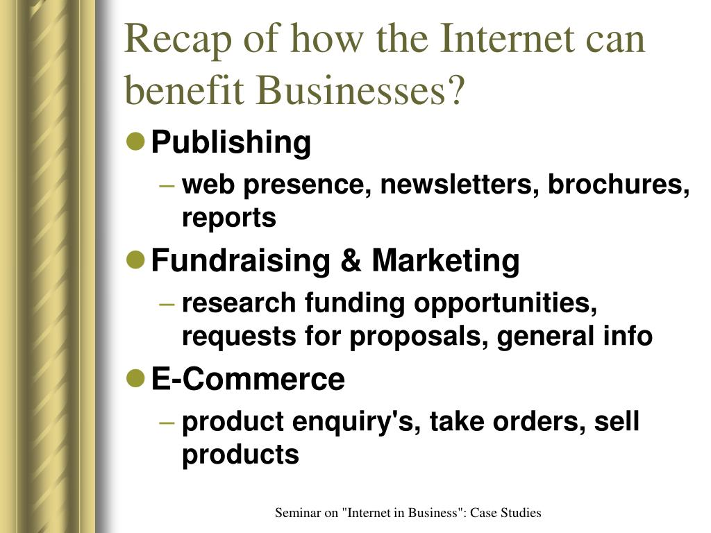Recap of how the Internet can benefit Businesses?