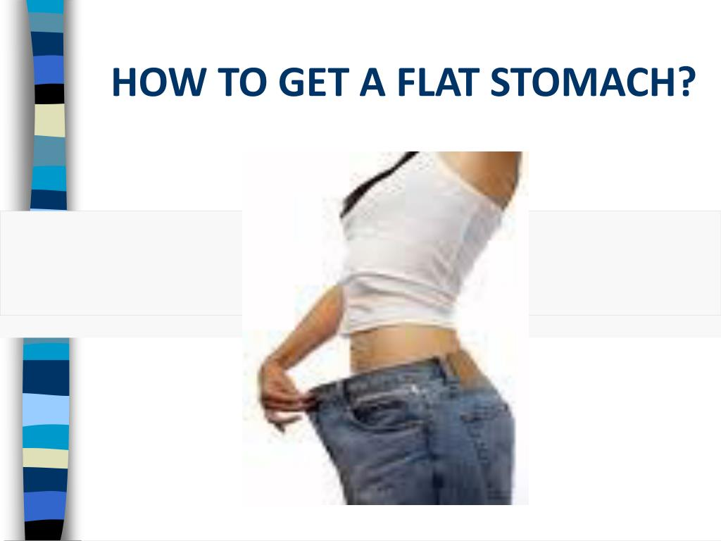 HOW TO GET A FLAT STOMACH?