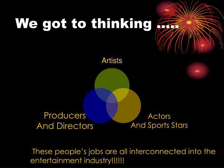 We got to thinking …..