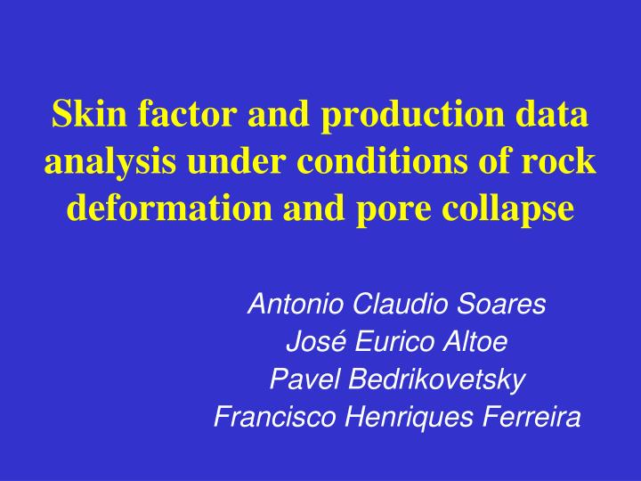 Skin factor and production data analysis under conditions of rock deformation and pore collapse l.jpg