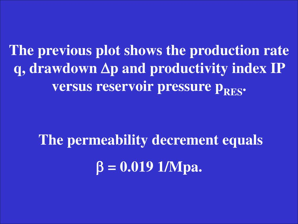 The previous plot shows the production rate q, drawdown
