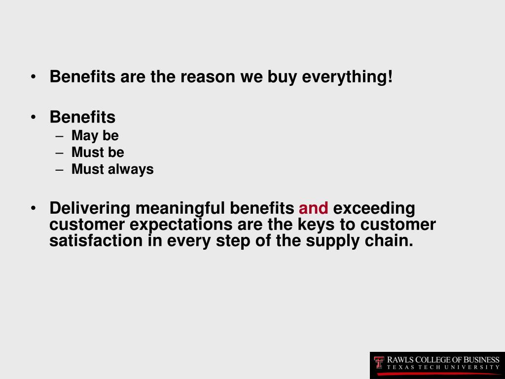 Benefits are the reason we buy everything!