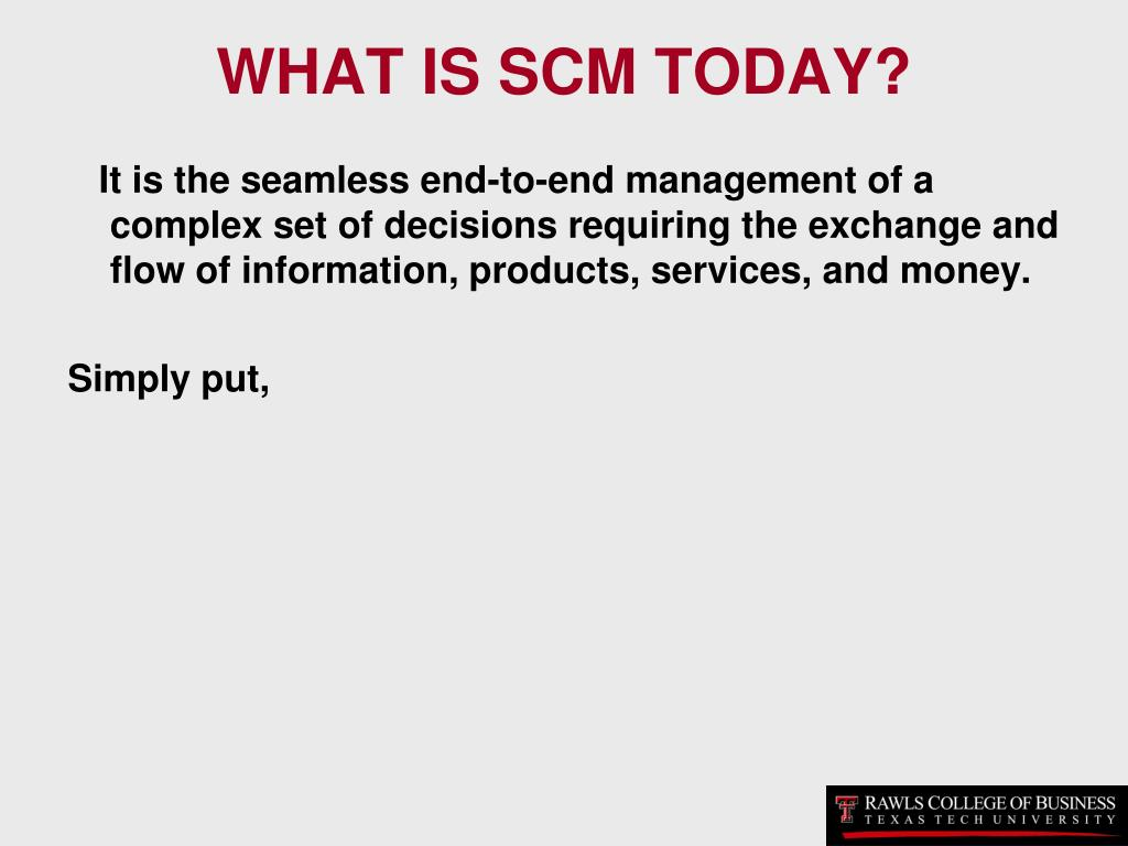 WHAT IS SCM TODAY?