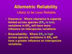 allometric reliability likely to be less reliable