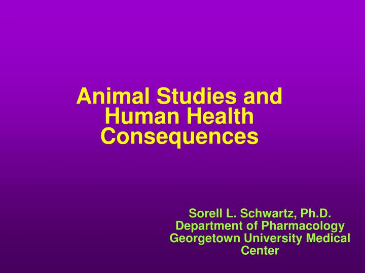 Animal studies and human health consequences l.jpg
