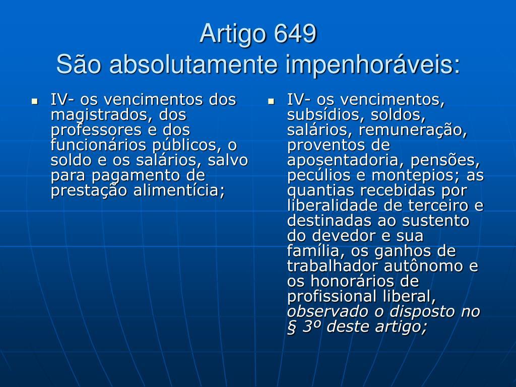 IV- os vencimentos dos magistrados, dos professores e dos funcionários públicos, o soldo e os salários, salvo para pagamento de prestação alimentícia;
