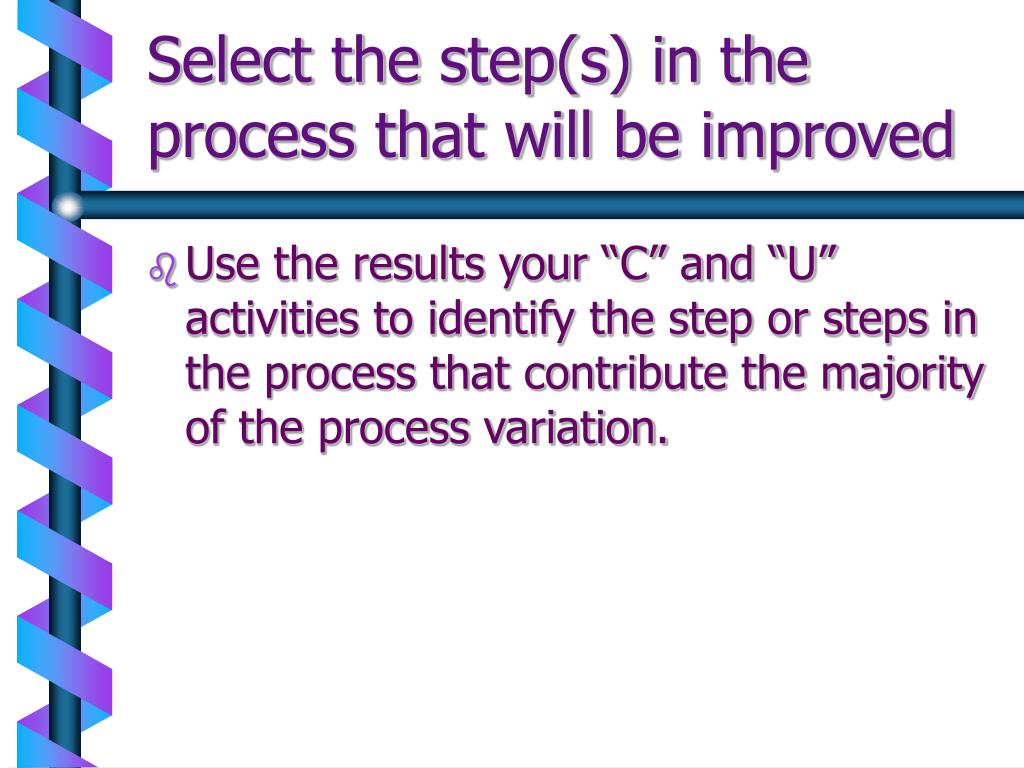 Select the step(s) in the process that will be improved