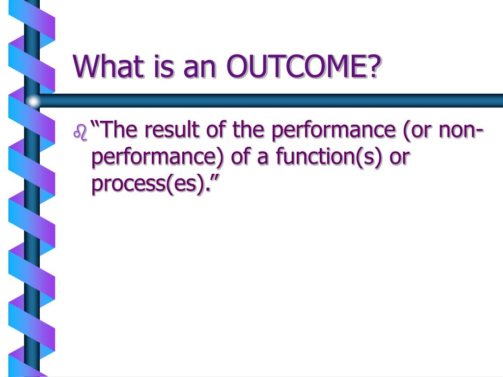 What is an OUTCOME?
