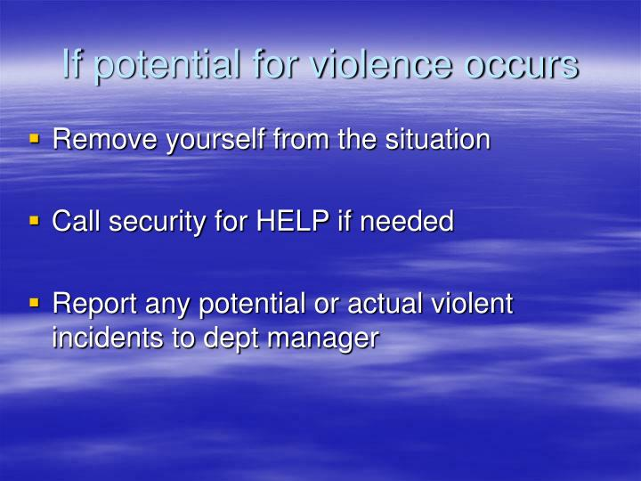 If potential for violence occurs