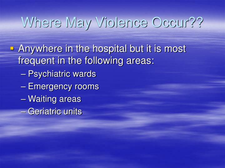 Where May Violence Occur??