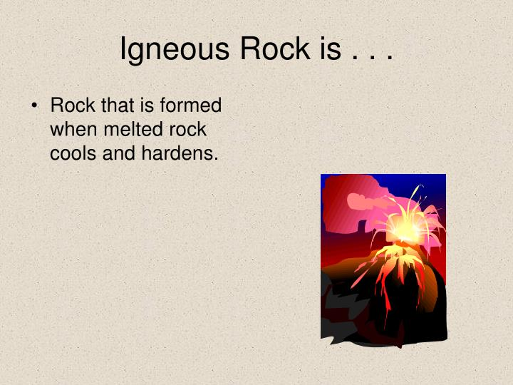 Igneous Rock is . . .