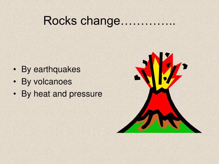 Rocks change…………..