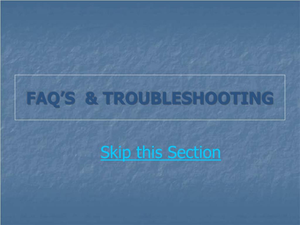 FAQ'S  & TROUBLESHOOTING