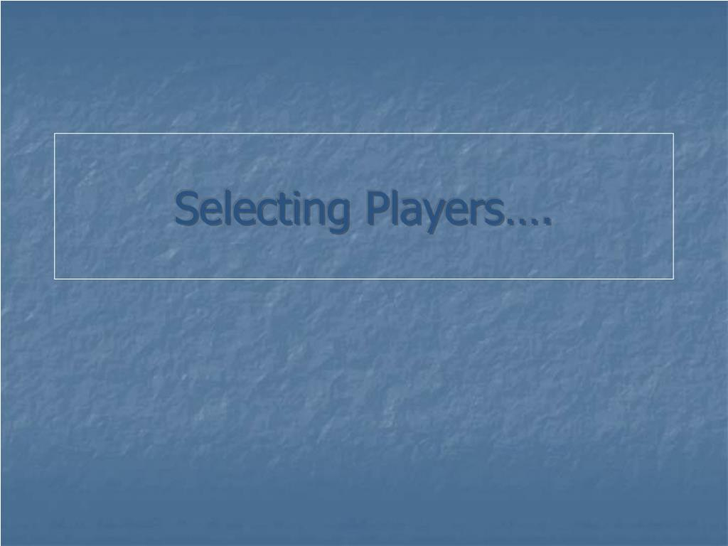 Selecting Players….