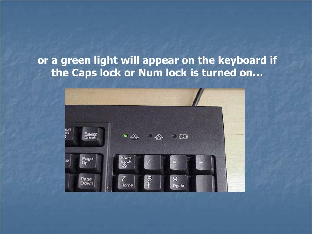 or a green light will appear on the keyboard if the Caps lock or Num lock is turned on…
