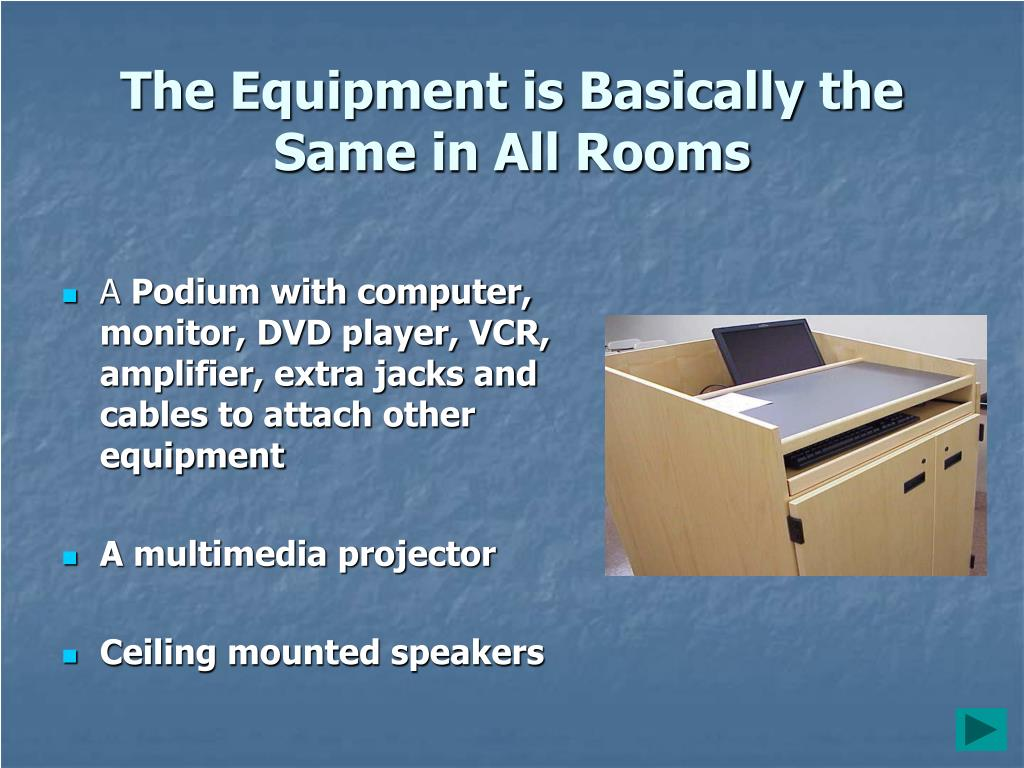 The Equipment is Basically the Same in All Rooms