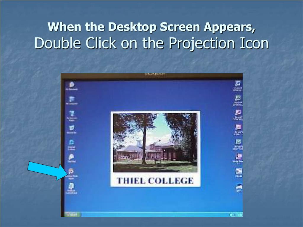 When the Desktop Screen Appears,