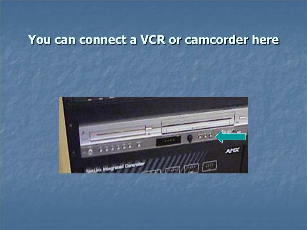 You can connect a VCR or camcorder here