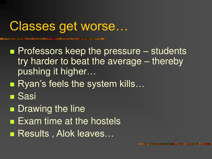 Classes get worse…