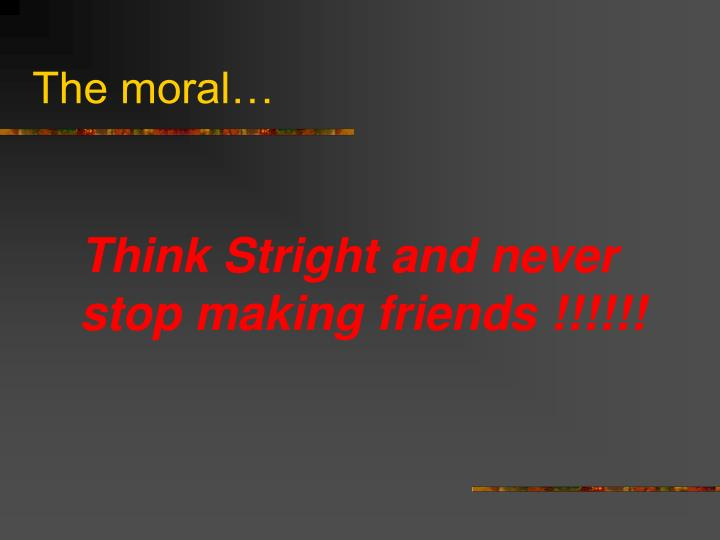 The moral…