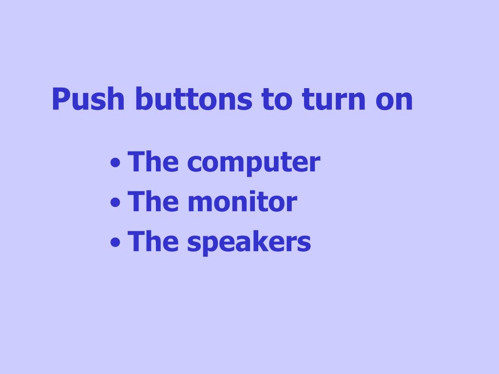 Push buttons to turn on